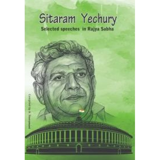 Sitaram Yechury: Selected Speeches in Rajya Sabha