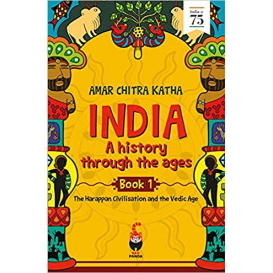 India: A History Through the Ages - The Harappan Civilisation and the Vedic Age (Book 1)