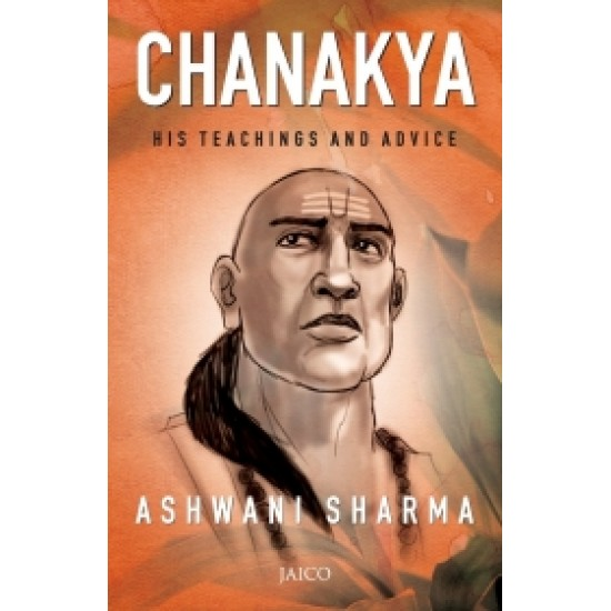 Chanakya : His Teachings and Advice