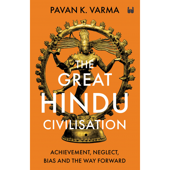 The Great Hindu Civilisation: Achievement, Neglect, Bias and the Way Forward