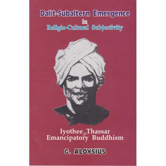 Dalit-Subaltern Emergence in Religio-Cultural Subjectivity Iyothee Thassar & Emancipatory Buddhism