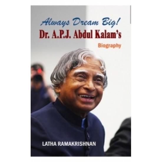 Always Dream Big! Dr.A.P.J. Abdul Kalams Biography