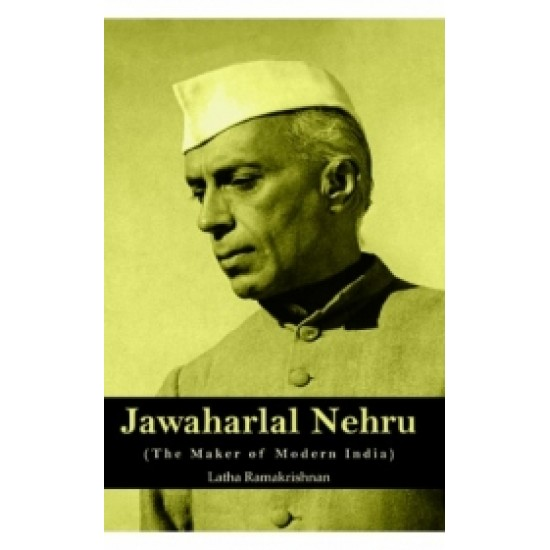 Jawaharlal Nehru The Maker Of Modern India