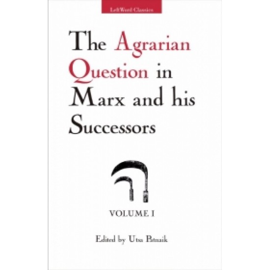 The Agrarian Question in Marx and his Successors (Volume 1)
